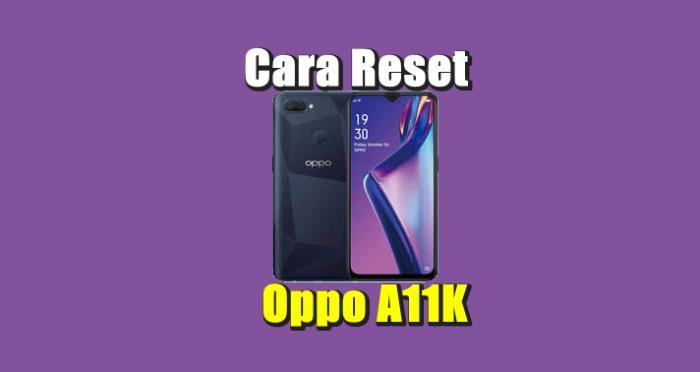 Cara Reset Hp Oppo A11K