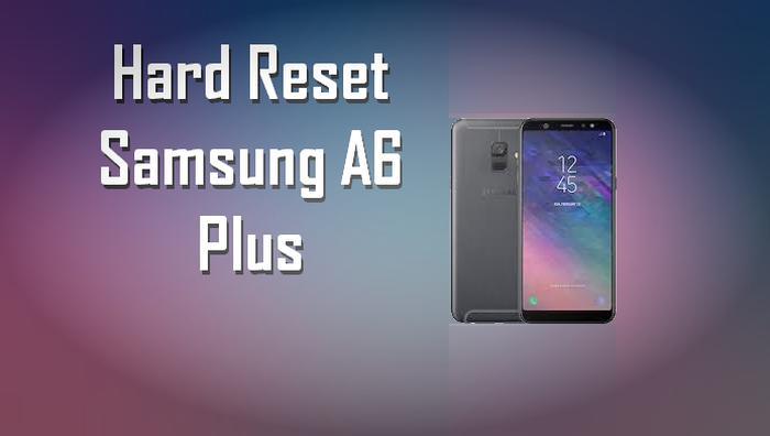 Cara Reset Samsung A6 Plus