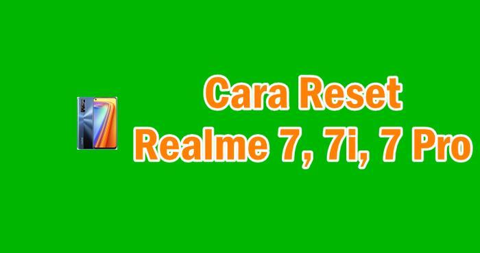 Cara Reset Realme 7, 7i, 7 Pro